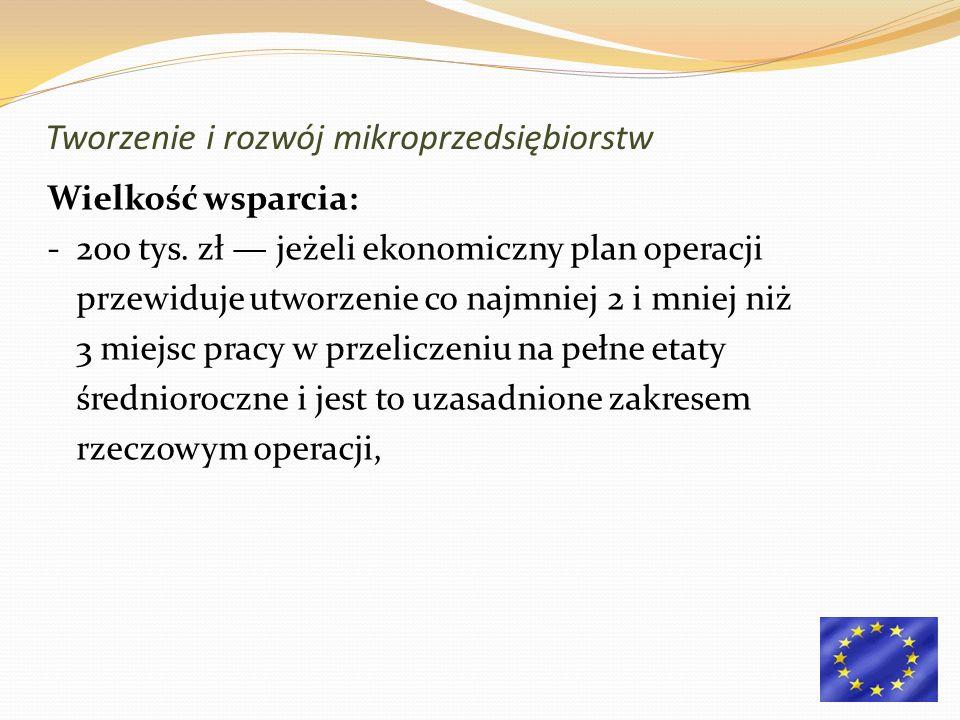 Wielkość wsparcia: - 200 tys. zł jeżeli ekonomiczny plan operacji przewiduje utworzenie co najmniej 2 i mniej niż 3 miejsc pracy w przeliczeniu na peł