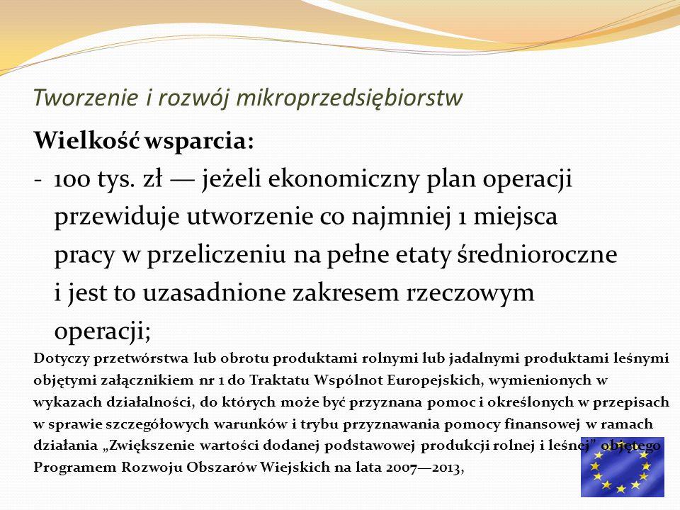Wielkość wsparcia: - 100 tys. zł jeżeli ekonomiczny plan operacji przewiduje utworzenie co najmniej 1 miejsca pracy w przeliczeniu na pełne etaty śred
