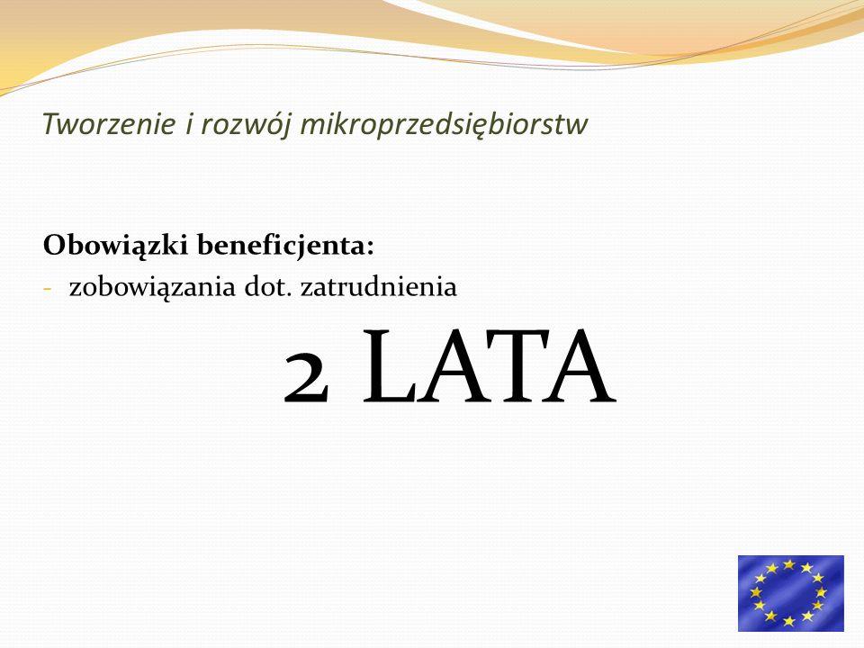 Obowiązki beneficjenta: - zobowiązania dot. zatrudnienia 2 LATA Tworzenie i rozwój mikroprzedsiębiorstw