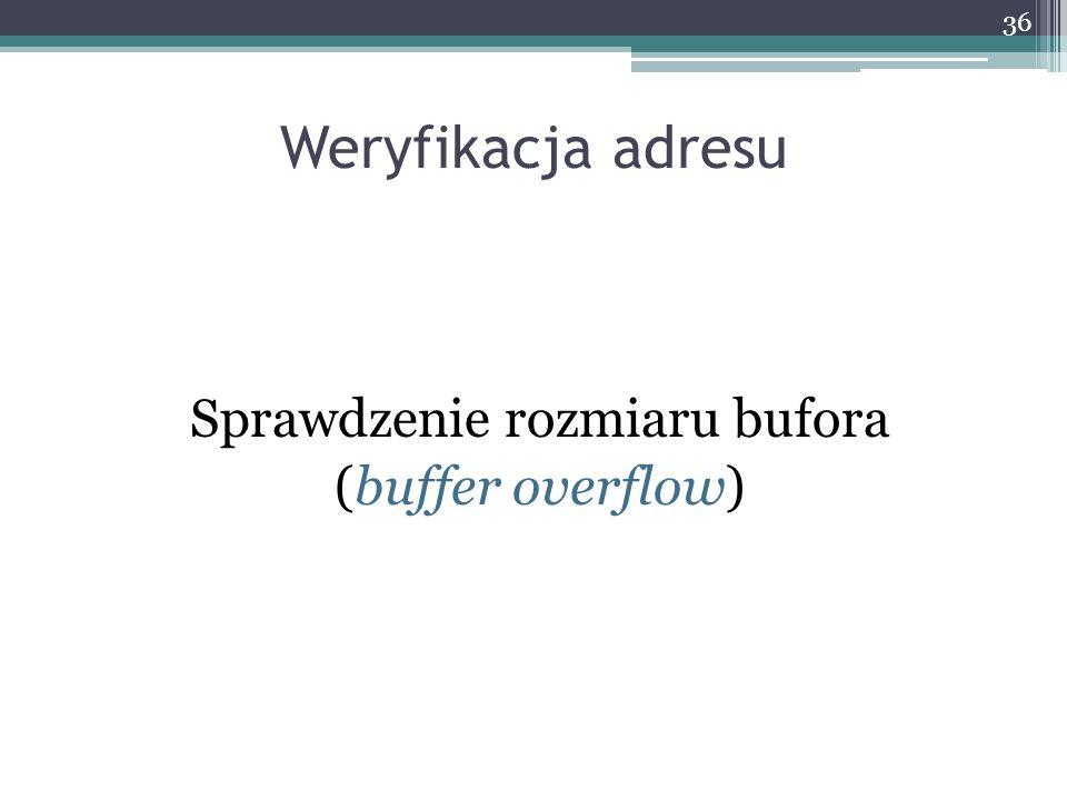 Weryfikacja adresu Sprawdzenie rozmiaru bufora (buffer overflow) 36