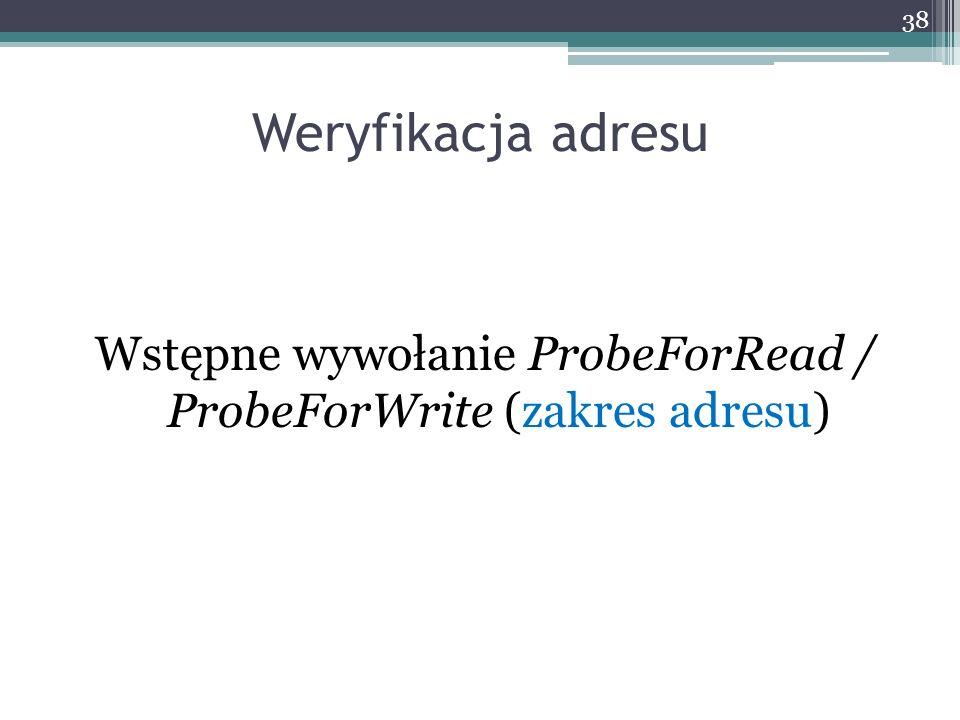Weryfikacja adresu Wstępne wywołanie ProbeForRead / ProbeForWrite (zakres adresu) 38