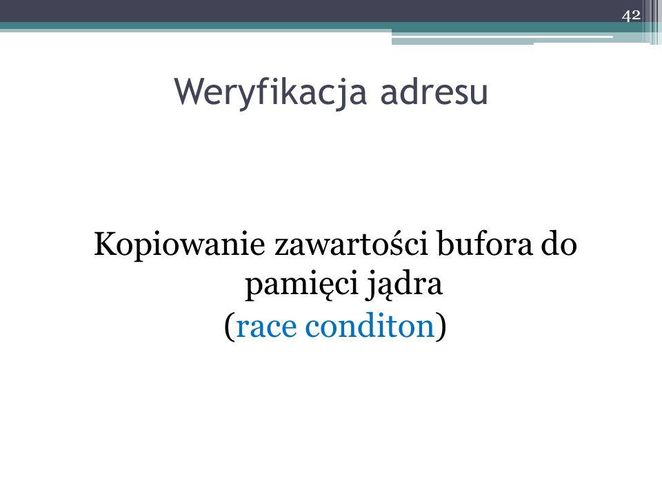 Weryfikacja adresu Kopiowanie zawartości bufora do pamięci jądra (race conditon) 42