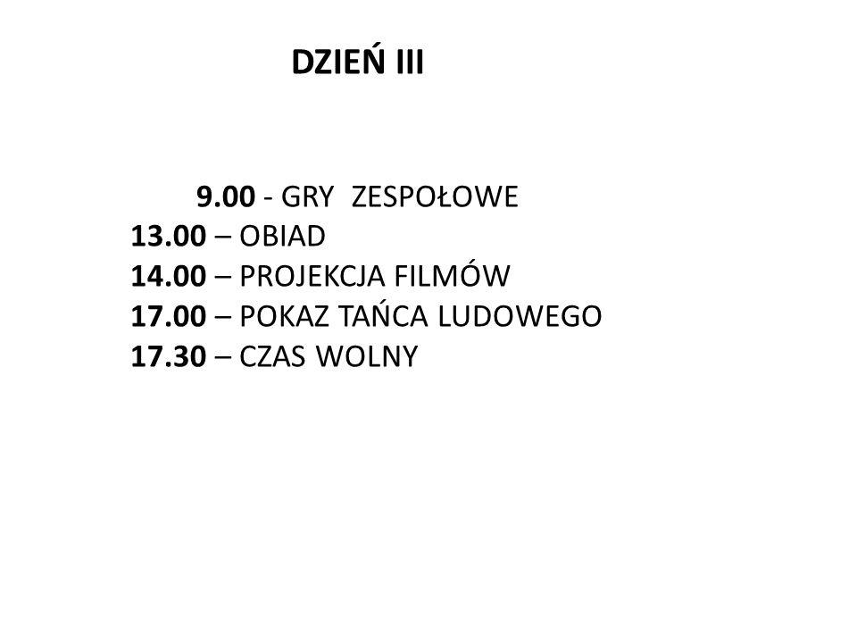 DZIEŃ III 9.00 - GRY ZESPOŁOWE 13.00 – OBIAD 14.00 – PROJEKCJA FILMÓW 17.00 – POKAZ TAŃCA LUDOWEGO 17.30 – CZAS WOLNY