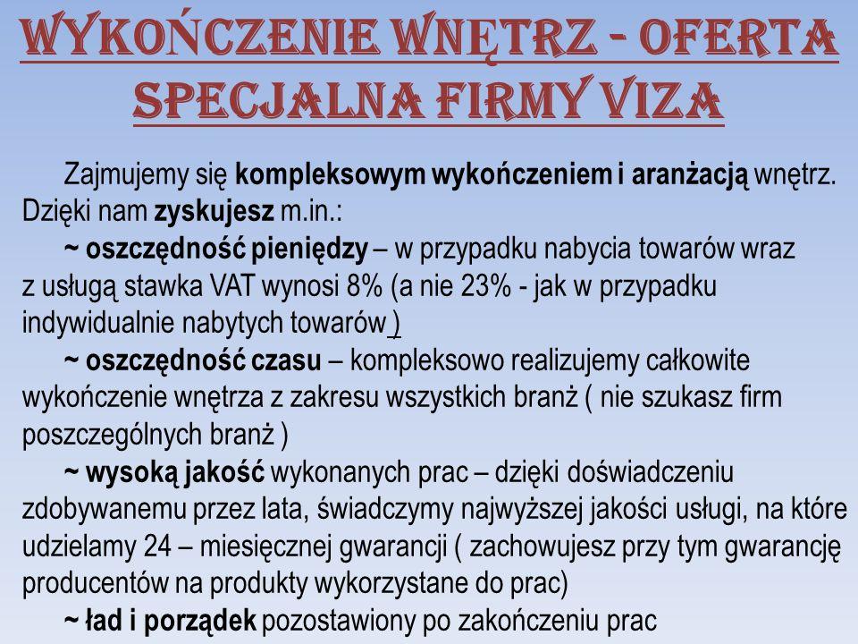 WYKO Ń CZENIE WN Ę TRZ - oferta specjalna firmy VIZA Zajmujemy się kompleksowym wykończeniem i aranżacją wnętrz. Dzięki nam zyskujesz m.in.: ~ oszczęd