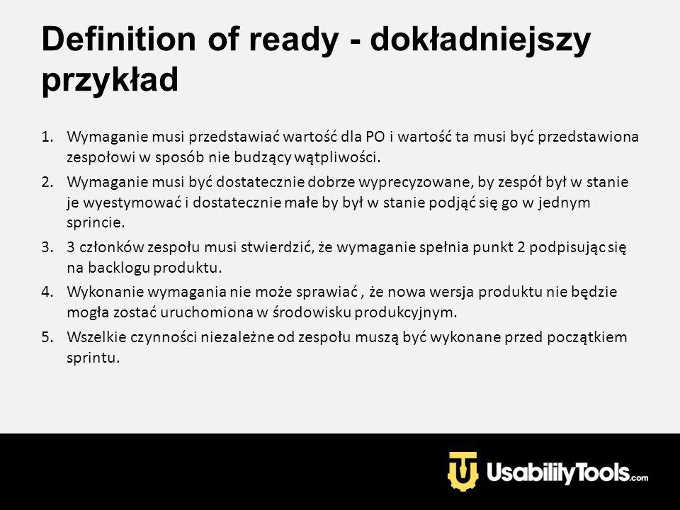 Definition of ready - dokładniejszy przykład 1.Wymaganie musi przedstawiać wartość dla PO i wartość ta musi być przedstawiona zespołowi w sposób nie b