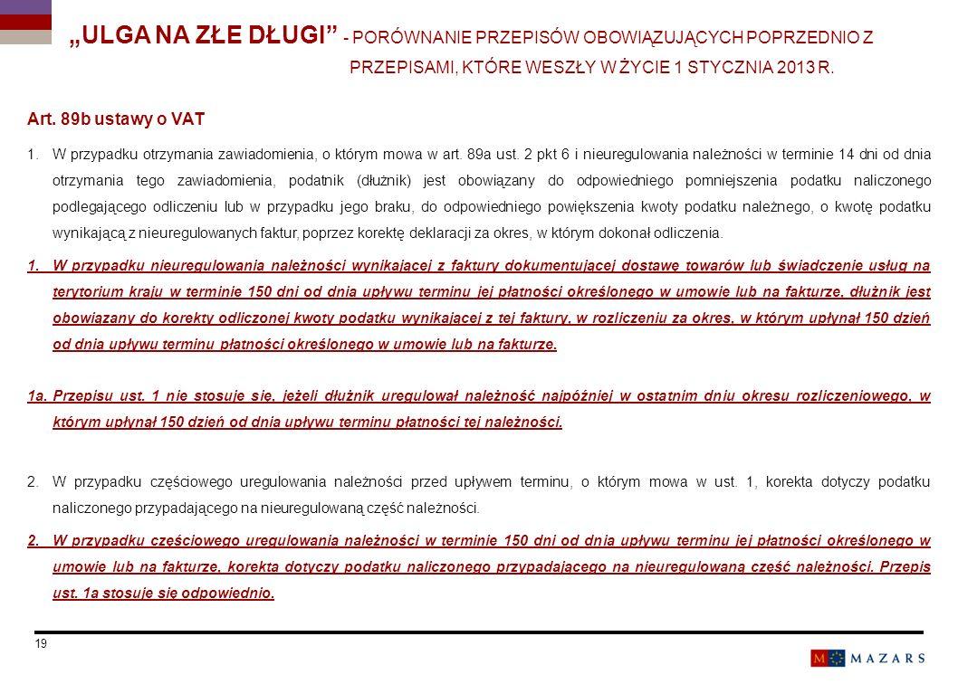 Art. 89b ustawy o VAT 1.W przypadku otrzymania zawiadomienia, o którym mowa w art. 89a ust. 2 pkt 6 i nieuregulowania należności w terminie 14 dni od