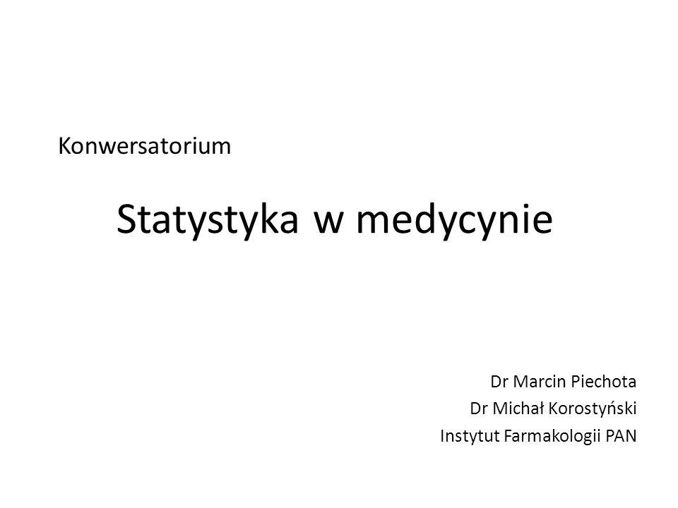 Konwersatorium Dr Marcin Piechota Dr Michał Korostyński Instytut Farmakologii PAN Statystyka w medycynie