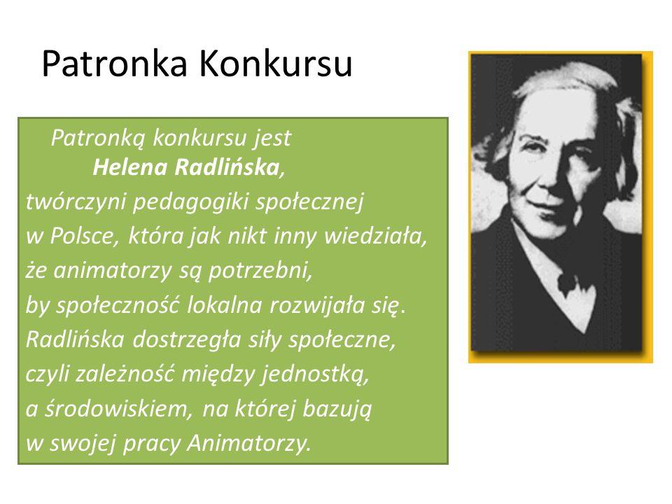 Patronka Konkursu Patronką konkursu jest Helena Radlińska, twórczyni pedagogiki społecznej w Polsce, która jak nikt inny wiedziała, że animatorzy są potrzebni, by społeczność lokalna rozwijała się.
