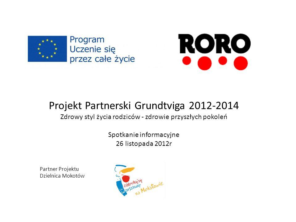 Projekt Partnerski Grundtviga 2012-2014 Zdrowy styl życia rodziców - zdrowie przyszłych pokoleń Spotkanie informacyjne 26 listopada 2012r Partner Proj
