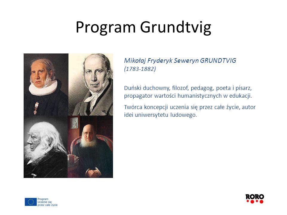 Program Grundtvig Mikołaj Fryderyk Seweryn GRUNDTVIG (1783-1882) Duński duchowny, filozof, pedagog, poeta i pisarz, propagator wartości humanistycznyc