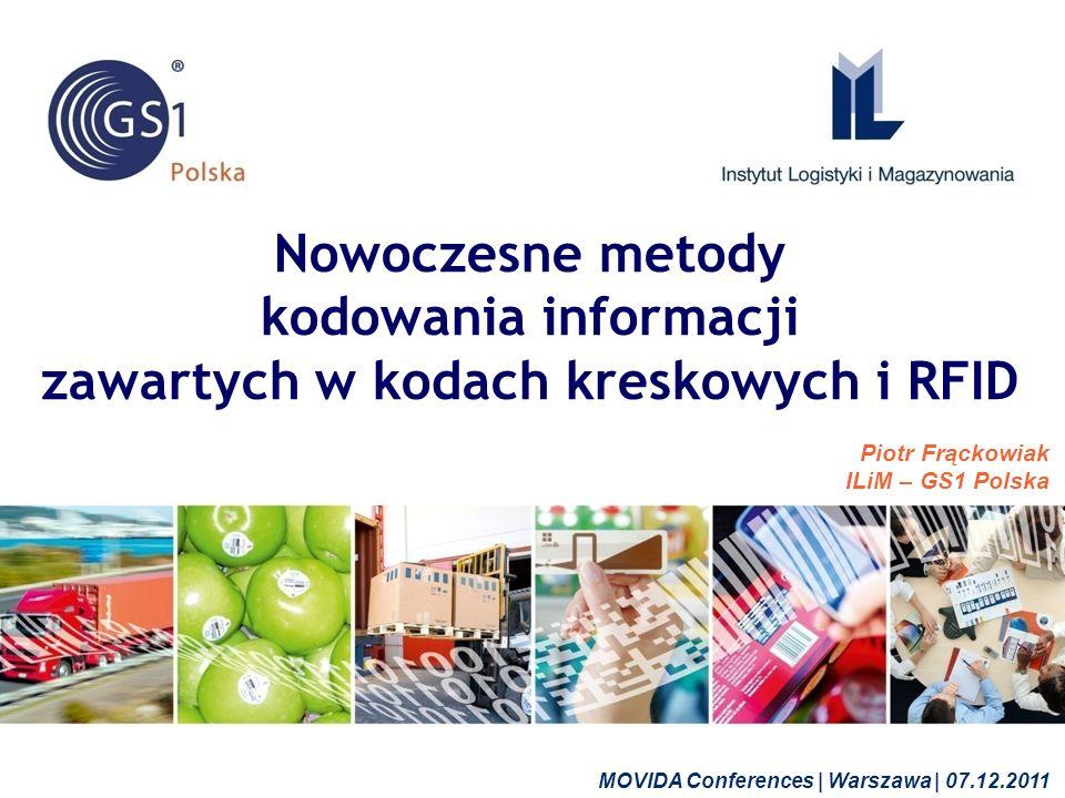 ©2011 ILiM – GS1 Polska 1 Nowoczesne metody kodowania informacji zawartych w kodach kreskowych i RFID Piotr Frąckowiak ILiM – GS1 Polska MOVIDA Conferences | Warszawa | 07.12.2011