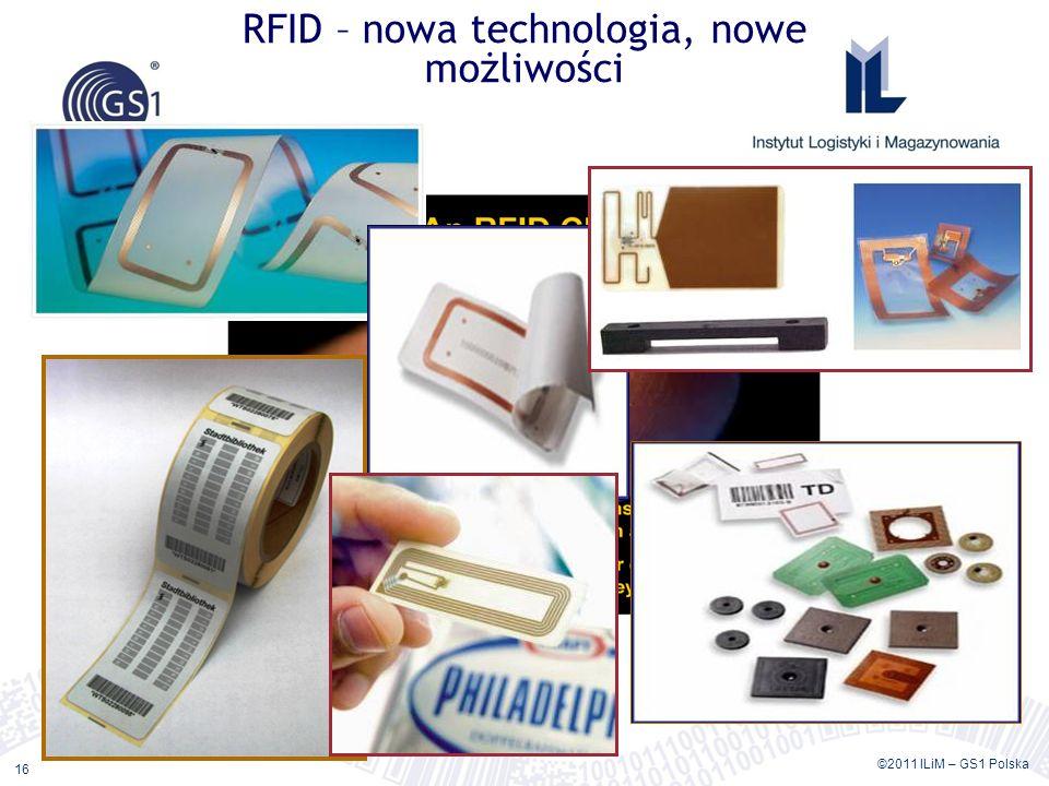 ©2011 ILiM – GS1 Polska 16 RFID – nowa technologia, nowe możliwości