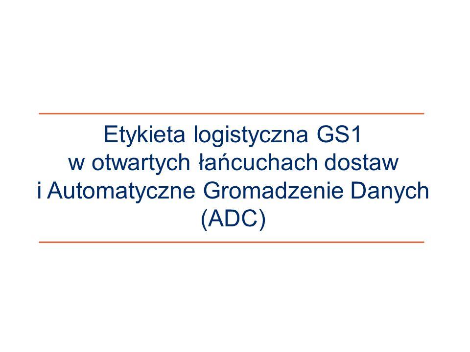 ©2011 ILiM – GS1 Polska 19 Etykieta logistyczna GS1 w otwartych łańcuchach dostaw i Automatyczne Gromadzenie Danych (ADC)