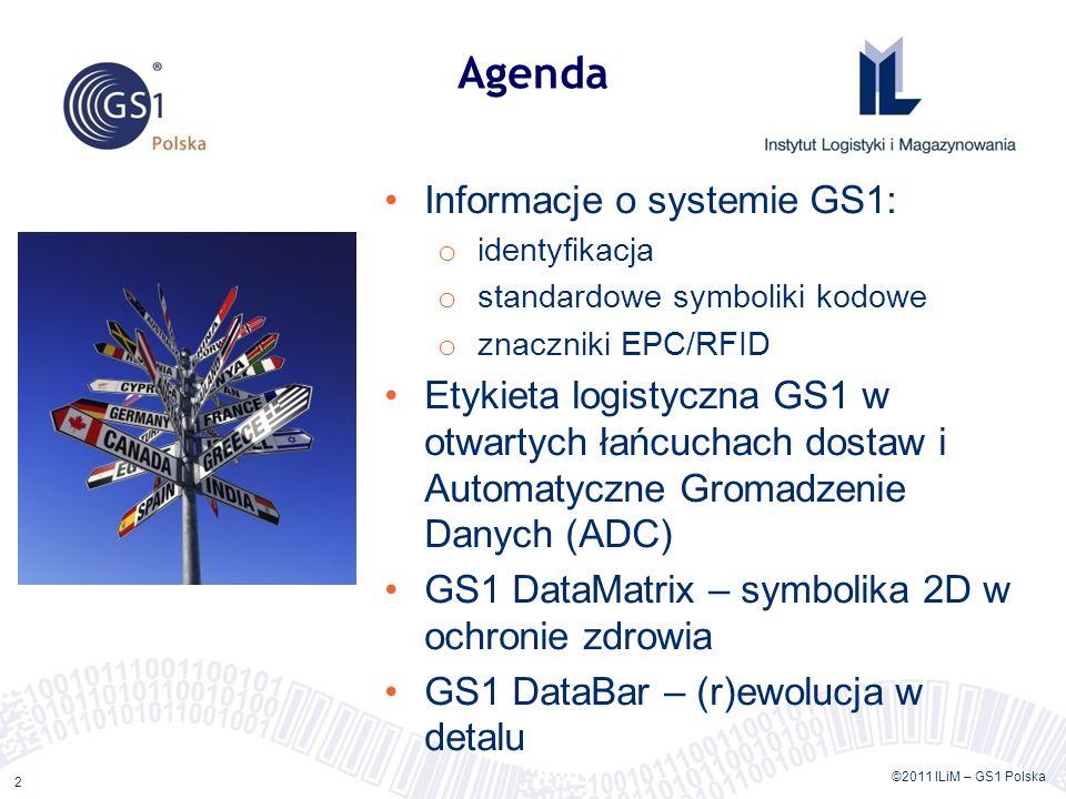 ©2011 ILiM – GS1 Polska 2 Agenda Informacje o systemie GS1: o identyfikacja o standardowe symboliki kodowe o znaczniki EPC/RFID Etykieta logistyczna G