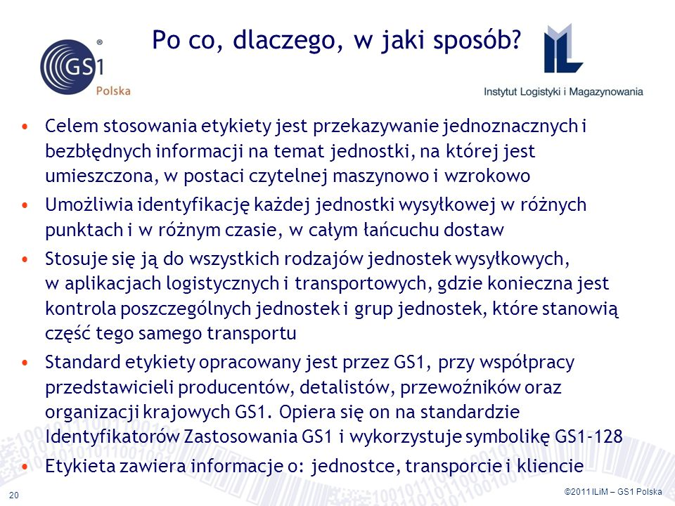 ©2011 ILiM – GS1 Polska 20 Celem stosowania etykiety jest przekazywanie jednoznacznych i bezbłędnych informacji na temat jednostki, na której jest umi