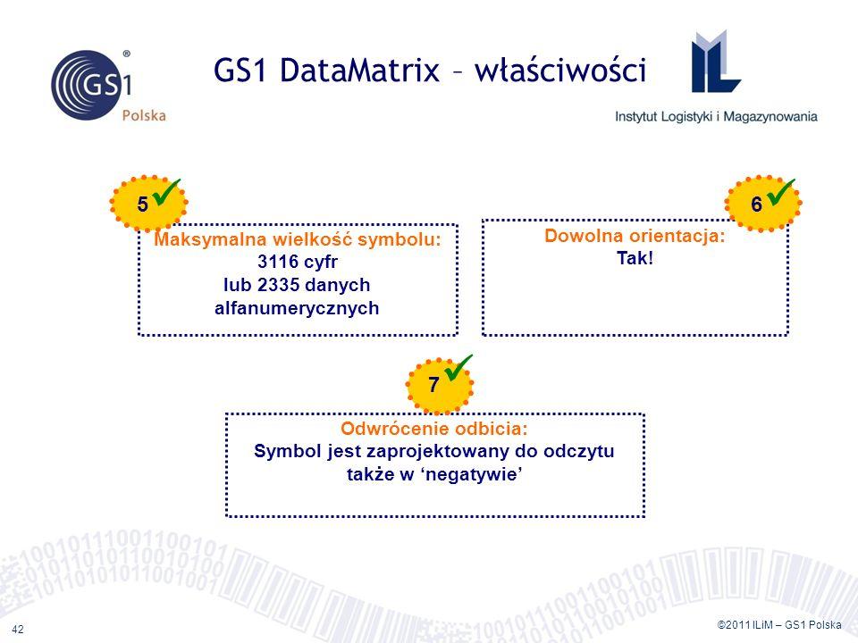©2011 ILiM – GS1 Polska 42 GS1 DataMatrix – właściwości Maksymalna wielkość symbolu: 3116 cyfr lub 2335 danych alfanumerycznych Dowolna orientacja: Ta