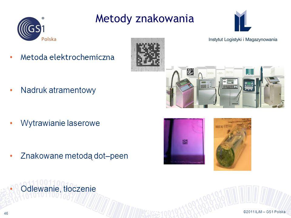 ©2011 ILiM – GS1 Polska 46 Metody znakowania Metoda elektrochemiczna Nadruk atramentowy Wytrawianie laserowe Znakowane metodą dot–peen Odlewanie, tłoc