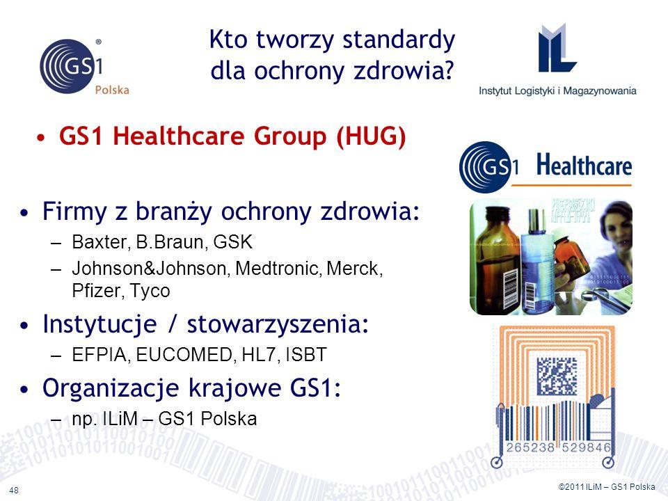 ©2011 ILiM – GS1 Polska 48 Kto tworzy standardy dla ochrony zdrowia? GS1 Healthcare Group (HUG) Firmy z branży ochrony zdrowia: –Baxter, B.Braun, GSK