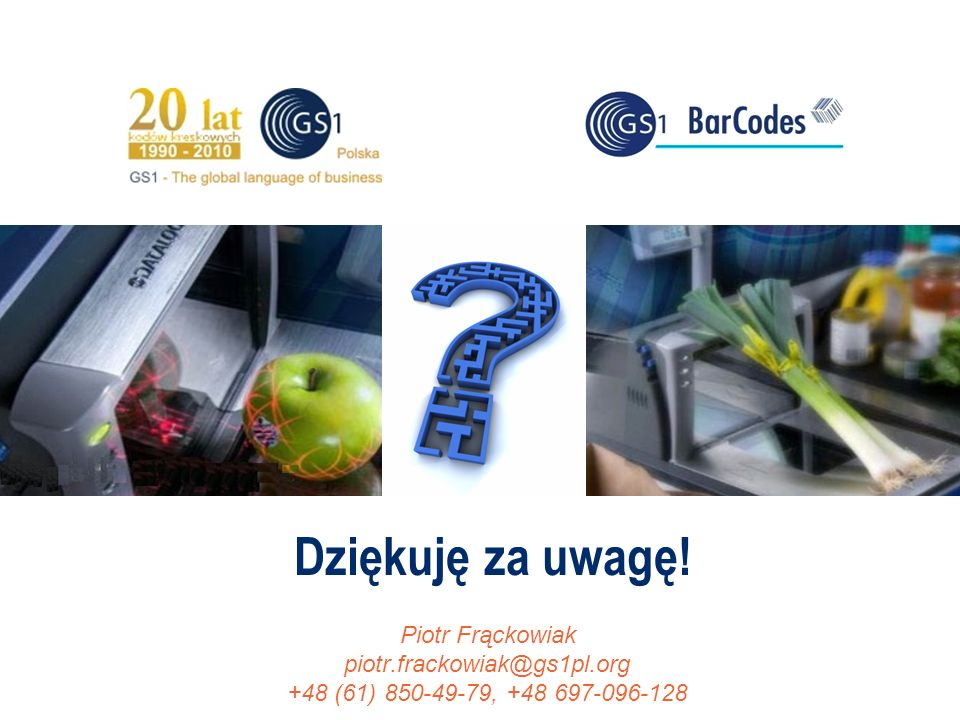 ©2011 ILiM – GS1 Polska 65 ©2011 ILiM – GS1 Polska 65 Piotr Frąckowiak piotr.frackowiak@gs1pl.org +48 (61) 850-49-79, +48 697-096-128 Dziękuję za uwag