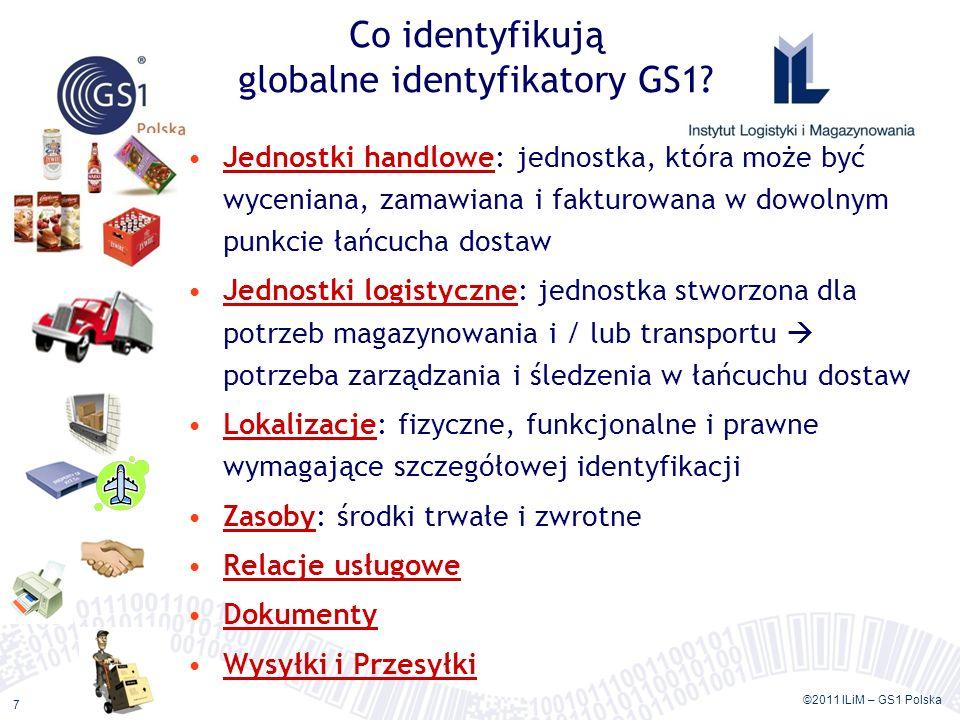 ©2011 ILiM – GS1 Polska 7 Co identyfikują globalne identyfikatory GS1? Jednostki handlowe: jednostka, która może być wyceniana, zamawiana i fakturowan