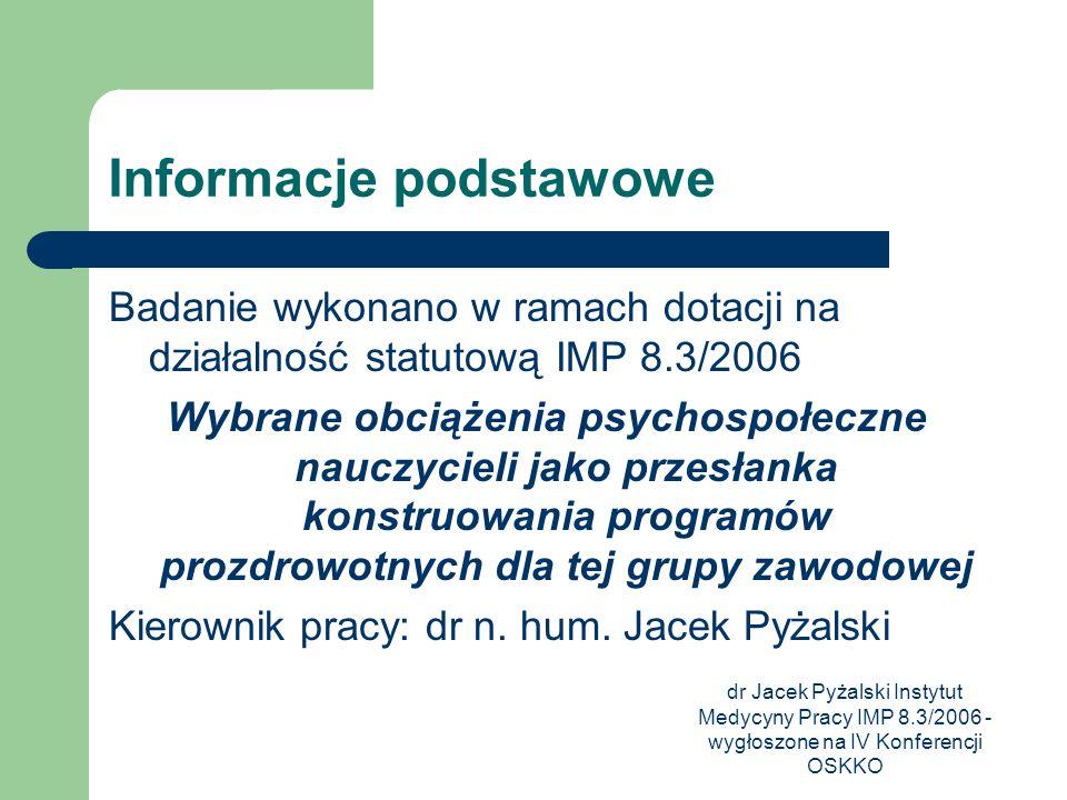 dr Jacek Pyżalski Instytut Medycyny Pracy IMP 8.3/2006 - wygłoszone na IV Konferencji OSKKO Informacje podstawowe Badanie wykonano w ramach dotacji na