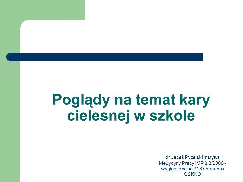 dr Jacek Pyżalski Instytut Medycyny Pracy IMP 8.3/2006 - wygłoszone na IV Konferencji OSKKO Poglądy na temat kary cielesnej w szkole