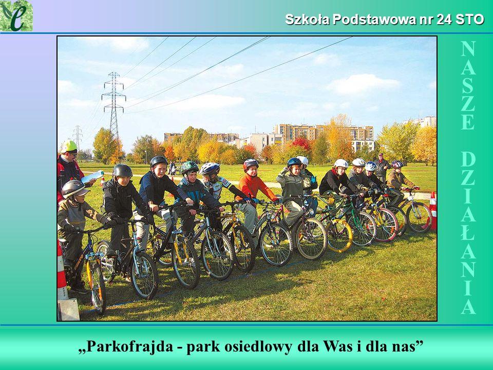 Wybrane działania w ramach zdobywania Zielonego Certyfikatu Szkoła Podstawowa nr 24 STO Parkofrajda - park osiedlowy dla Was i dla nas NASZE DZIAŁANIANASZE DZIAŁANIA