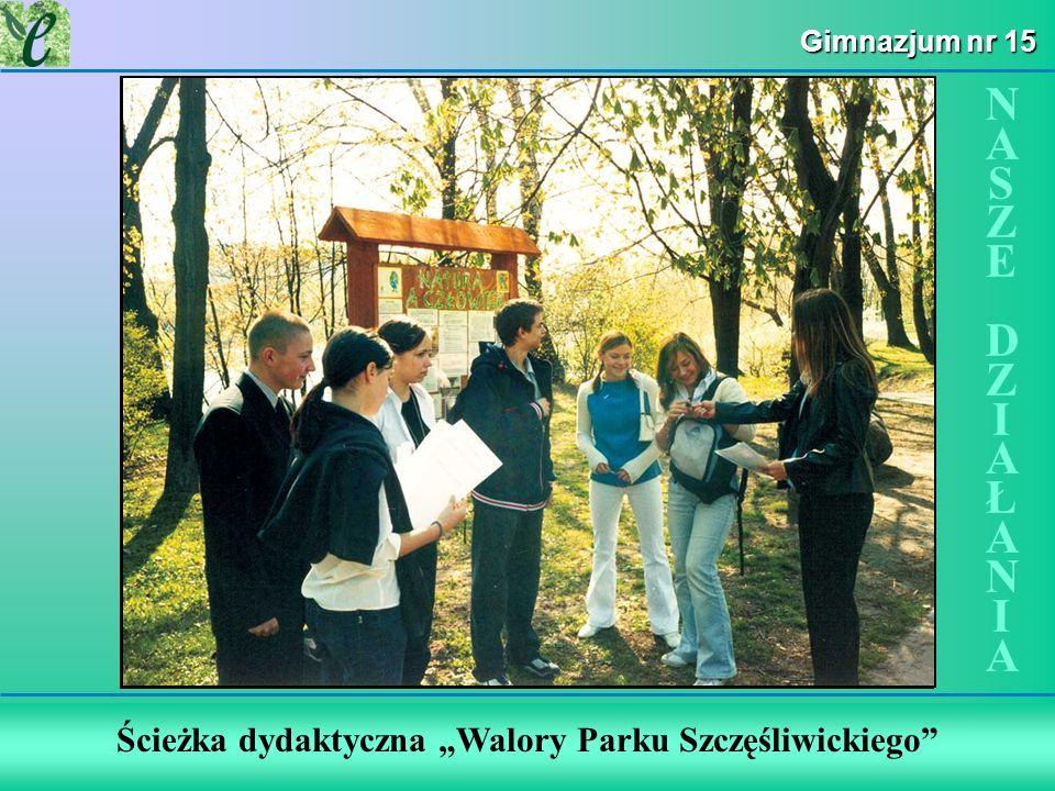 Wybrane działania w ramach zdobywania Zielonego Certyfikatu Gimnazjum nr 15 Ścieżka dydaktyczna Walory Parku Szczęśliwickiego NASZE DZIAŁANIANASZE DZIAŁANIA