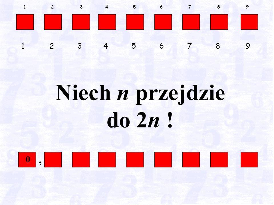 1 2 3 4 5 6 7 8 9 1 2 3 4 5 6 7 8 9 Niech n przejdzie do 2n !, 0