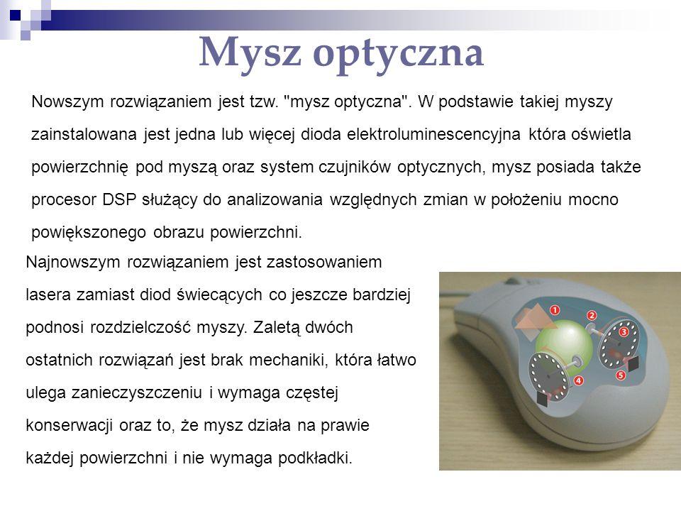 Mysz optyczna Nowszym rozwiązaniem jest tzw.