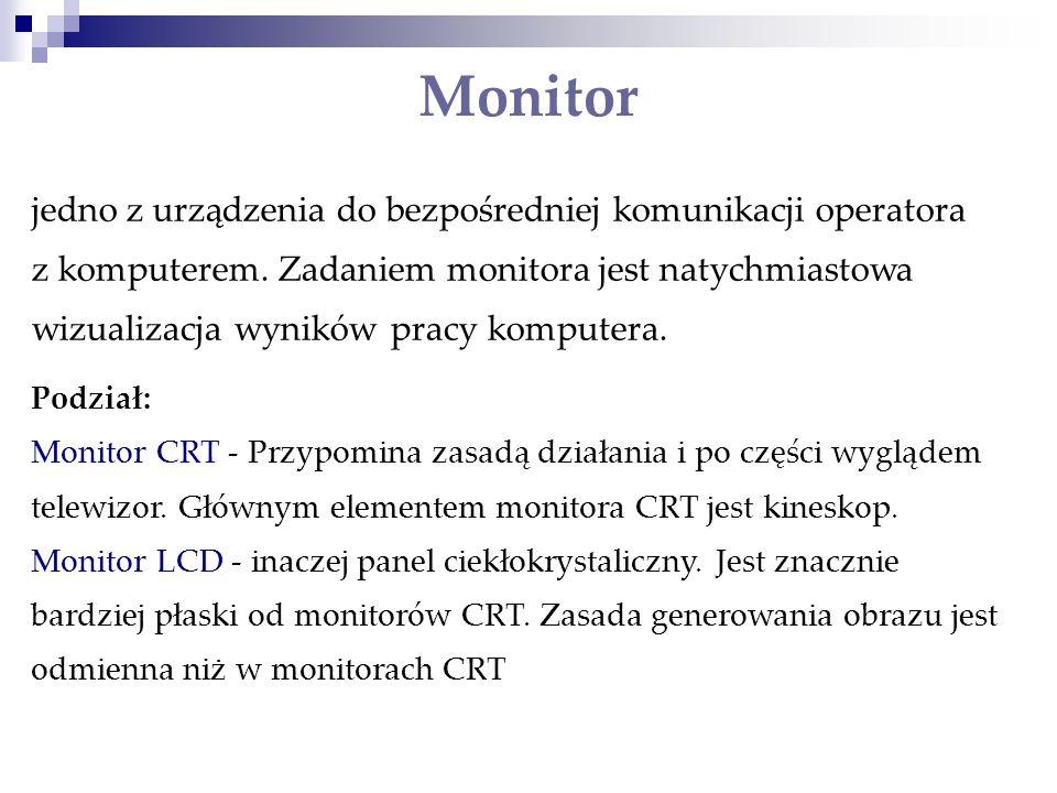 Monitor jedno z urządzenia do bezpośredniej komunikacji operatora z komputerem. Zadaniem monitora jest natychmiastowa wizualizacja wyników pracy kompu
