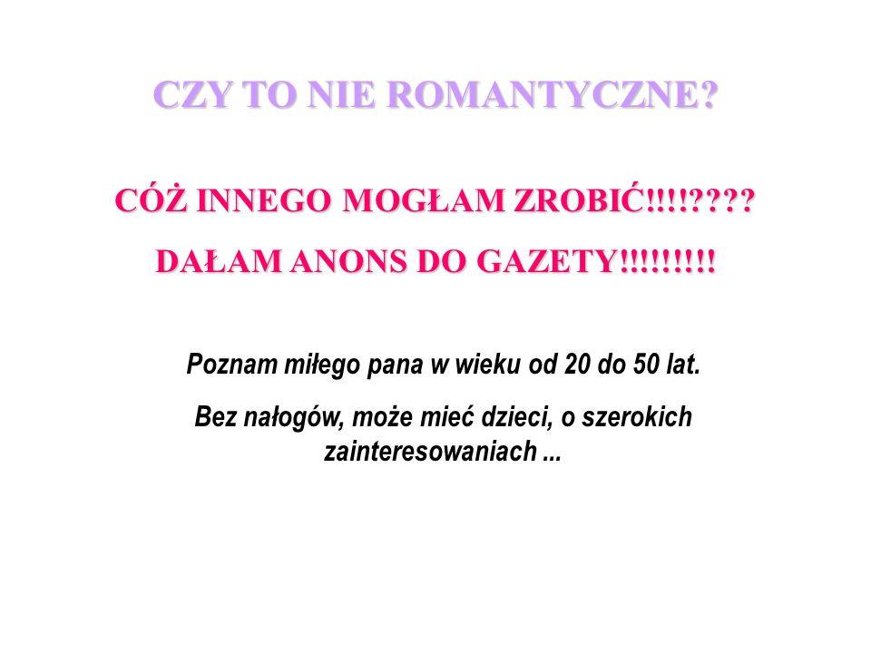 CZY TO NIE ROMANTYCZNE.CÓŻ INNEGO MOGŁAM ZROBIĆ!!!!???.