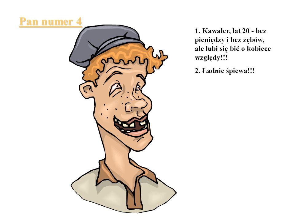 Pan numer 3 1. Kawaler, lat 23 - bez pieniędzy, ale jest bardzo silny i pracowity!!! 2. Łagodny jak baranek - koledzy nazywają go: wiejski przygłup a