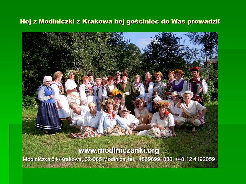Hej z Modlniczki z Krakowa hej gościniec do Was prowadzi! www.modlniczanki.org Modlniczka 5 k/Krakowa, 32-085 Modlnica, tel.+48698991830, +48 12 41920