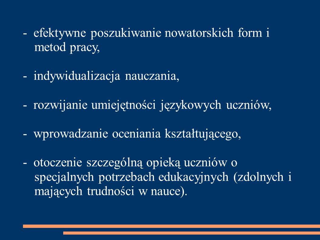 - efektywne poszukiwanie nowatorskich form i metod pracy, - indywidualizacja nauczania, - rozwijanie umiejętności językowych uczniów, - wprowadzanie o