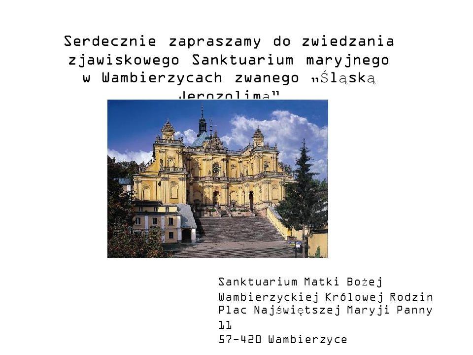 Serdecznie zapraszamy do zwiedzania zjawiskowego Sanktuarium maryjnego w Wambierzycach zwanego Śląską Jerozolimą Sanktuarium Matki Bożej Wambierzyckie