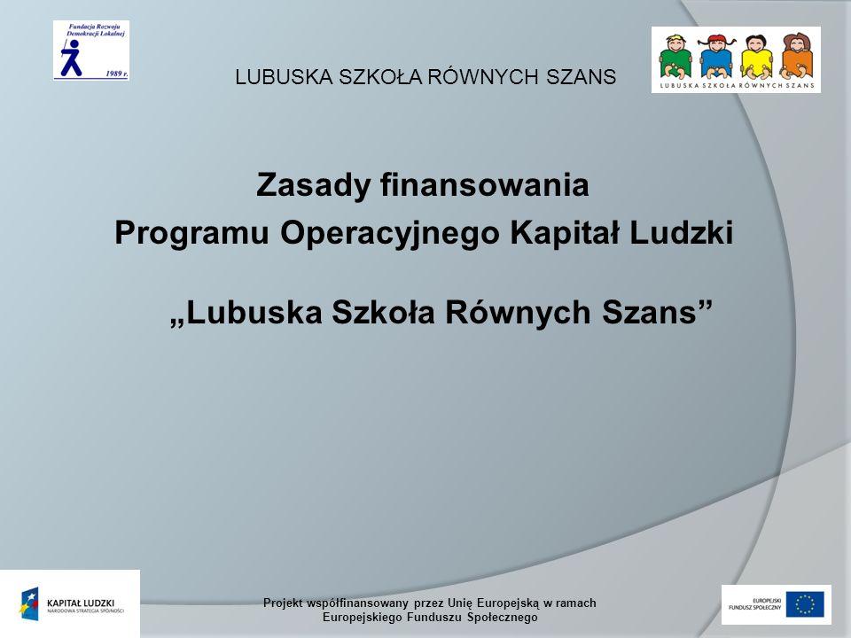 LUBUSKA SZKOŁA RÓWNYCH SZANS Projekt współfinansowany przez Unię Europejską w ramach Europejskiego Funduszu Społecznego Środki na realizację projektu są przekazywane po podpisaniu umowy jako dotacja rozwojowa w formie zaliczki na wyodrębniony rachunek bankowy, specjalnie utworzony dla danego projektu.