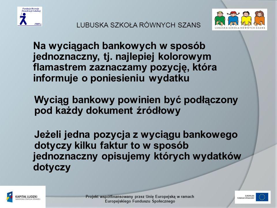 LUBUSKA SZKOŁA RÓWNYCH SZANS Projekt współfinansowany przez Unię Europejską w ramach Europejskiego Funduszu Społecznego Na wyciągach bankowych w sposób jednoznaczny, tj.