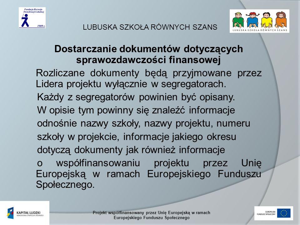 LUBUSKA SZKOŁA RÓWNYCH SZANS Projekt współfinansowany przez Unię Europejską w ramach Europejskiego Funduszu Społecznego Dostarczanie dokumentów dotyczących sprawozdawczości finansowej Rozliczane dokumenty będą przyjmowane przez Lidera projektu wyłącznie w segregatorach.