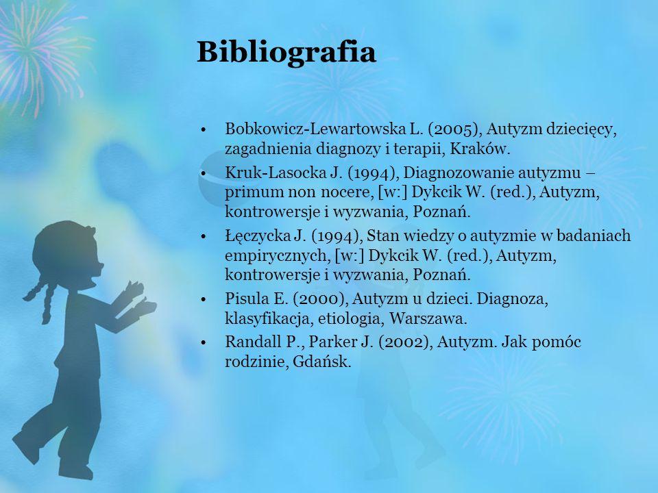 Bibliografia Bobkowicz-Lewartowska L. (2005), Autyzm dziecięcy, zagadnienia diagnozy i terapii, Kraków. Kruk-Lasocka J. (1994), Diagnozowanie autyzmu