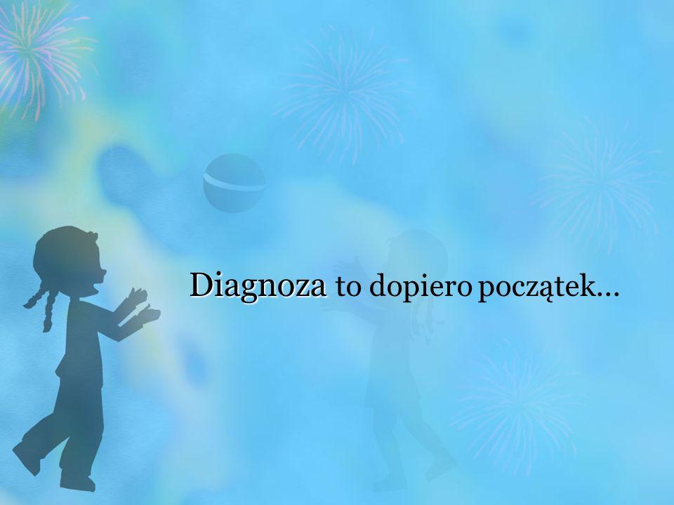 Diagnoza Diagnoza to dopiero początek...