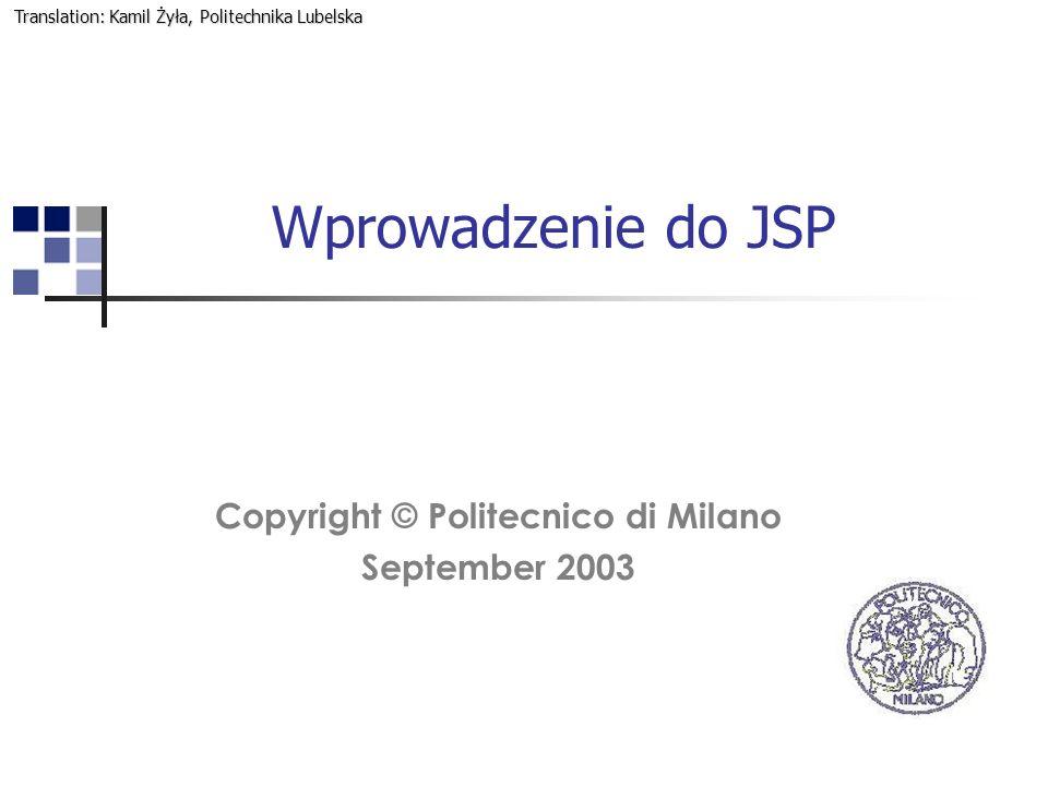 Wprowadzenie do JSP Copyright © Politecnico di Milano September 2003 Translation: Kamil Żyła, Politechnika Lubelska