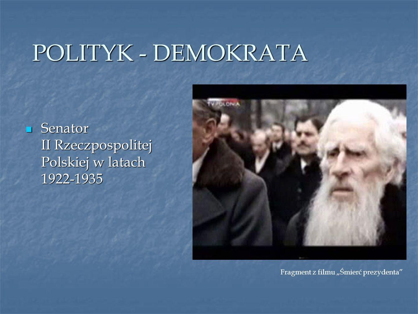 POLITYK - DEMOKRATA Senator II Rzeczpospolitej Polskiej w latach 1922-1935 Senator II Rzeczpospolitej Polskiej w latach 1922-1935 Fragment z filmu Śmi