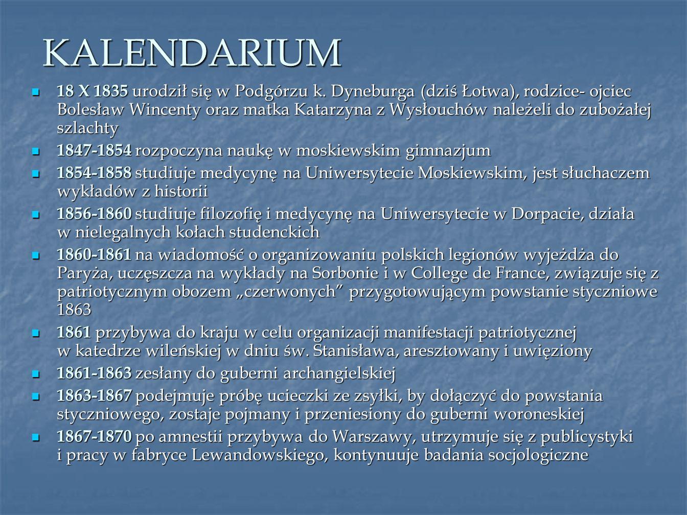 KALENDARIUM 18 X 1835 urodził się w Podgórzu k. Dyneburga (dziś Łotwa), rodzice- ojciec Bolesław Wincenty oraz matka Katarzyna z Wysłouchów należeli d