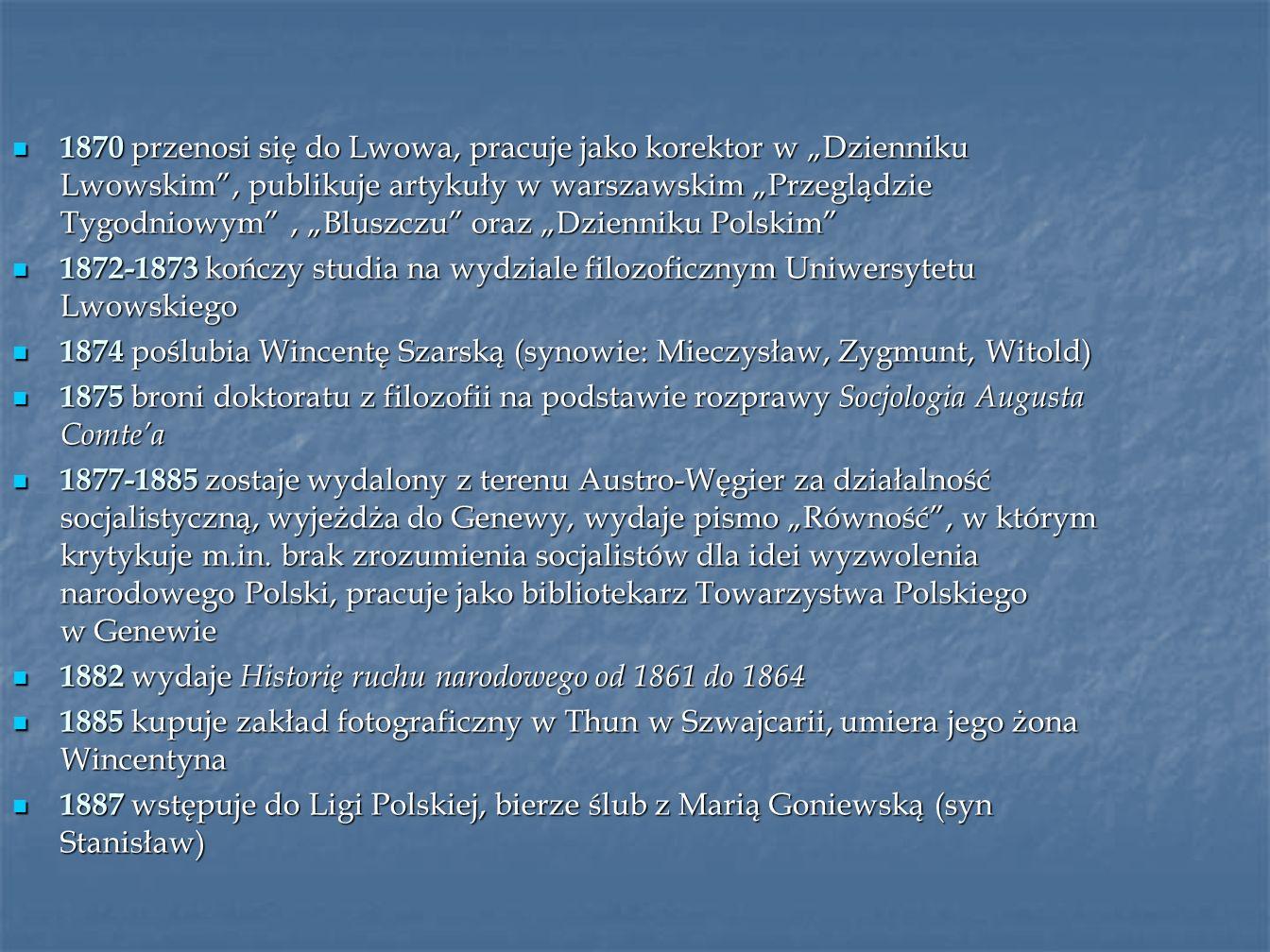 1870 przenosi się do Lwowa, pracuje jako korektor w Dzienniku Lwowskim, publikuje artykuły w warszawskim Przeglądzie Tygodniowym, Bluszczu oraz Dzienn