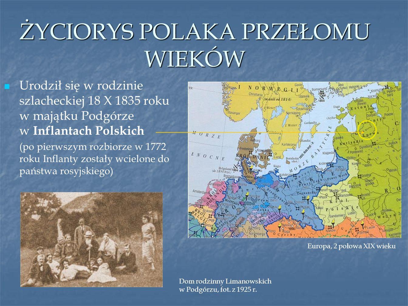 ŻYCIORYS POLAKA PRZEŁOMU WIEKÓW Europa, 2 połowa XIX wieku Dom rodzinny Limanowskich w Podgórzu, fot. z 1925 r. Urodził się w rodzinie szlacheckiej 18
