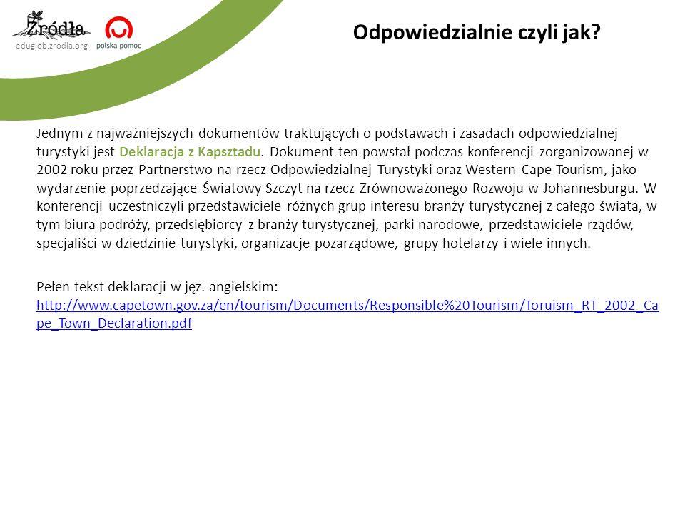 eduglob.zrodla.org Jednym z najważniejszych dokumentów traktujących o podstawach i zasadach odpowiedzialnej turystyki jest Deklaracja z Kapsztadu. Dok