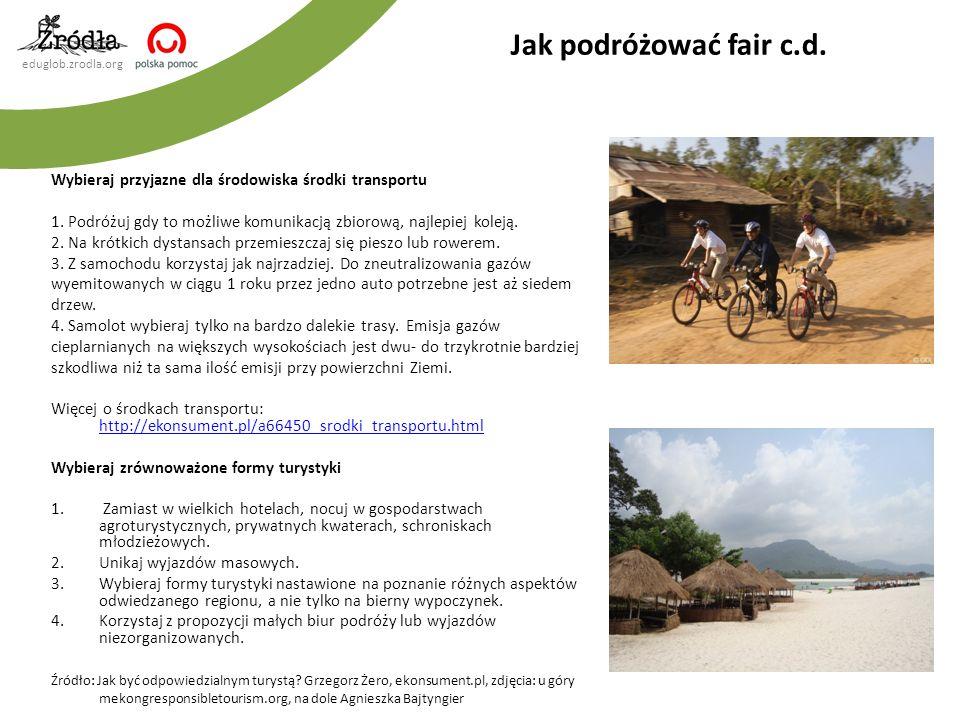 eduglob.zrodla.org Wybieraj przyjazne dla środowiska środki transportu 1. Podróżuj gdy to możliwe komunikacją zbiorową, najlepiej koleją. 2. Na krótki