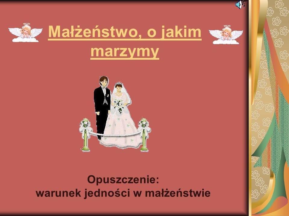 Małżeństwo, o jakim marzymy Opuszczenie: warunek jedności w małżeństwie