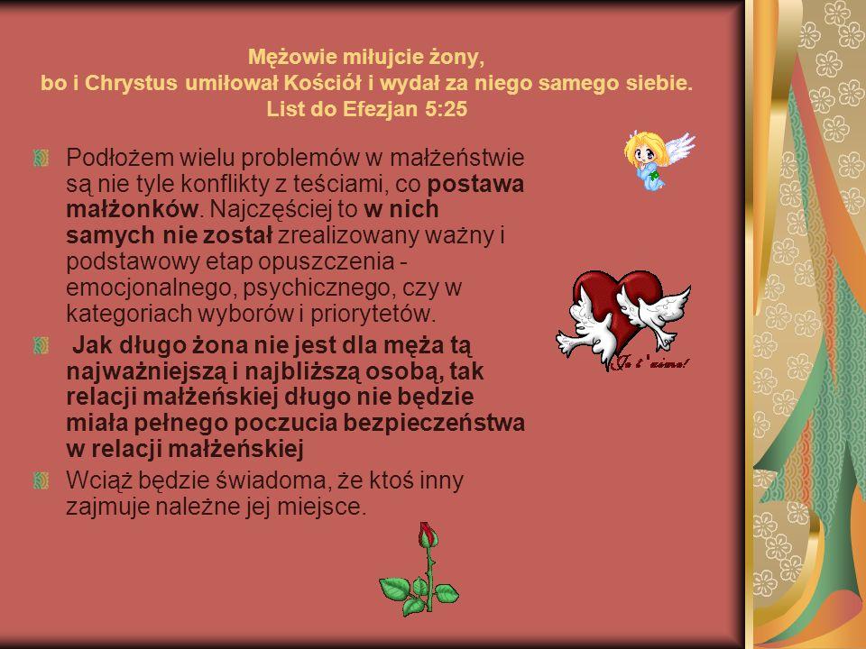 Mężowie miłujcie żony, bo i Chrystus umiłował Kościół i wydał za niego samego siebie. List do Efezjan 5:25 Podłożem wielu problemów w małżeństwie są n